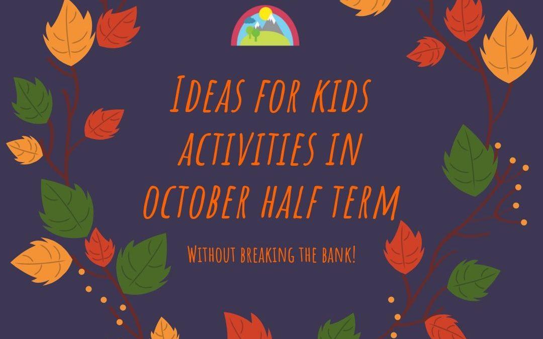 Ideas for kids activities in October Half Term