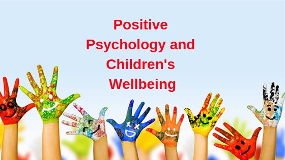 Positive Psychology and Children's Wellbeing